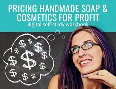Pricing Handmade Soap & Cosmetics for Profit is an extensive self-study digital workbook that lays out everything you need to know to price your handmade soap effectively, sustainably, and with stability.