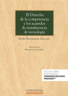 El derecho de la competencia y los acuerdos de transferencia de tecnología / Rubén Bahamonde Delgado ; prólogo Fernando Cachafeiro. Thomson Reuters Aranzadi, 2016