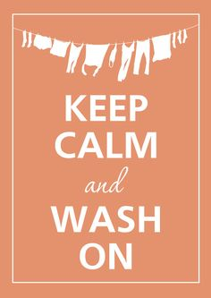 Keep Calm and Wash On. ;) #OCD #LoveLaundry ❤ ❥