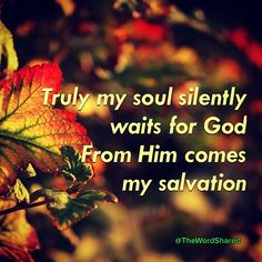 Truly my soul silently waits for God; From Him comes my salvation. ~Ps 62:1 #TheWordShared #WordOfGod #scriptures