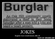 So, the next time you leave home for an extended period of time, be sure to tell a good joke, when you get back.  Just to be sure.