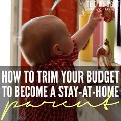 Wondering how you can budget to become a SAHM or SAHD? This how to trim your budget to become a stay-at-home parent so you can live out your dream.