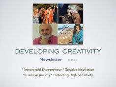 Developing Creativity newsletter: * Being An Introverted Entrepreneur * Where Do We Get Creative Inspiration? * Creative Anxiety * Cheryl Richardson on Protecting Our High Sensitivity