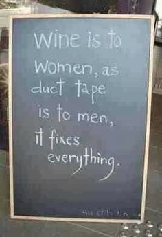 funny quote wine is to women as duct tape is to men it fixes everything. except I'll use duct tape too Great Quotes, Quotes To Live By, Funny Quotes, Inspirational Quotes, Humor Quotes, Motivational, Wine Quotes, Bar Quotes, Wine Sayings