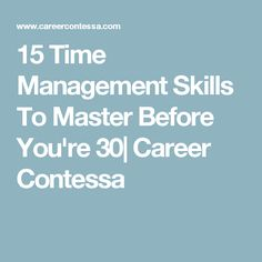 15 Time Management Skills To Master Before You're 30| Career Contessa