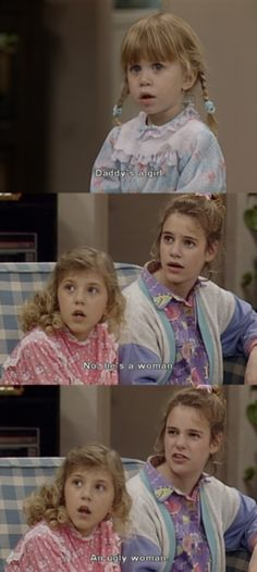 Full House - Daddy's a girl! No, a woman. An UGLY woman.