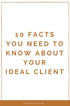 Once you get to know your ideal clients well, you are capable of creating compelling content, killer ad campaigns to help grow your business. These 10 facts you need to know about your ideal client will help you identify exactly who they are.
