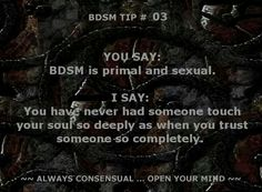 You say BDSM is primal & sexual. I say you have never had someone touch your soul so deeply as when you trust someone so completely. Lucky Girl, Touching You, S Quote, Secret Life, Love Words, Dark Fantasy, Submissive, Trust, Mindfulness