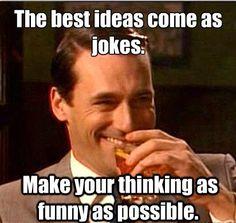 Las mejores ideas aparecen a través del buen sentido del humor...