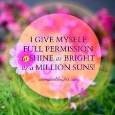 I give myself permission to shine bright as a million suns!