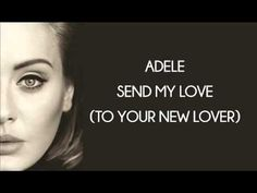 Single of Adele Newest Album (25) -Send My Love To Your New Lover- This was all you, none of it me You put your hands on, on my body and…