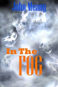 In The Fog (Novel) by John Meany, http://www.amazon.com/dp/B00VYAQOW8/ref=cm_sw_r_pi_dp_0ezlvb01MYTYK