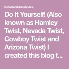 Do it yourself also known as hamley twist nevada twist cowboy do it yourself also known as hamley twist nevada twist cowboy twist and arizona twist i created this blog to hopefully help others pinterest solutioingenieria Image collections