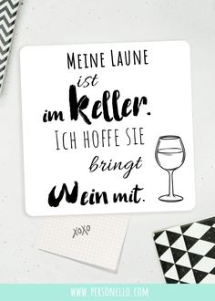 Meine Laune ist im Keller. Ich hoffe sie bringt Wein mit. #Sprüche #guteLaune