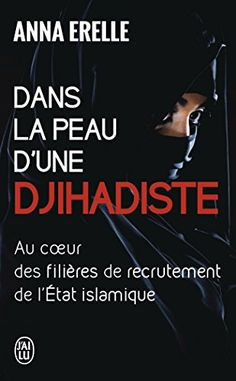 Dans la peau d'une djihadiste : Enquête au coeur des filières de recrutement de l'Etat islamique de Anna Erelle http://www.amazon.fr/dp/2290117722/ref=cm_sw_r_pi_dp_kGlMwb1EHJQFS