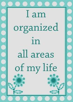 I am organized in all areas of my life.