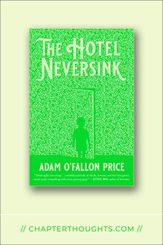 The Hotel Neversink // Adam O'Fallon Price · Four generations of families, four generations of love, four generations of secrets, and a generation of loss.