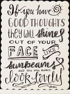 """""""Se você tiver bons pensamentos, eles vão irradiar do seu rosto como raios de sol e você vai sempre parecer adorável."""""""