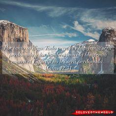 Por tanto os digo: Todo pecado y blasfemia será perdonado a los hombres; mas la blasfemia contra el Espíritu no les será perdonada. Mateo 12:31 #Jesús #Dios #Padre #EspirituSanto #Evangelio #Biblia #Amor #Vida #Ideas #Jesusontheweb #solovedtheworld
