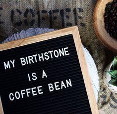 My birthstone is a coffee bean. Mom