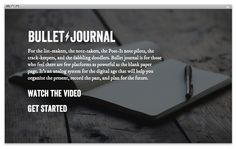 Bullet Journal by Ryder Carroll, via Behance    I have note-taking habits that will probably die-hard, but I try to be in keeping with this method. It works really well for staying organized and keeping track of notes over time.