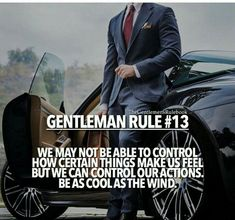 Gentleman Rule 13 - We may not be able to control how certain things make us feel but we can control our actions. Be as cool as the wind. Men Quotes, Wisdom Quotes, Quotes To Live By, Qoutes, Dating Quotes, Gentleman Rules, True Gentleman, Gentleman Style, Great Quotes