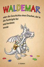 WALDEMAR  oder die Geschichte eines Drachen, der in die Farbtöpfe fiel und berühmt wurde Book Creator, The Creator, Books, Animals, Dragons, History, Libros, Animales, Animaux