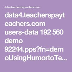 data4.teacherspayteachers.com users-data 192 560 demo 92244.pps?fn=demoUsingHumortoTeachtheImportanceofEnglishClassPPT.pps&st=_IfoxM6Ophm61GfsKXeFrg&e=1470787470