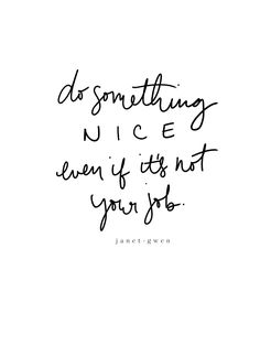 do something nice even if it's not your job Quotes Inspirational Quotes About Strength, Powerful Quotes, Positive Quotes, Inspiring Quotes, The Words, Cool Words, Job Quotes, Words Quotes, Quotes Motivation