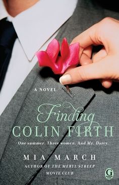 Summer Reading: Finding Colin Firth by Mia March. New Books, Good Books, Books To Read, Meryl Streep Movies, Best Beach Reads, March Book, Movie Club, Mr Darcy, Summer Books