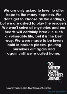 """""""We were made to be lovers, bold in broken places, pouring ourselves out again and again until we're called home.""""  TWLOHA"""