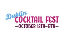 Dublin Cocktail Festival,  12th -17th October http://www.greatirishbeverages.com/