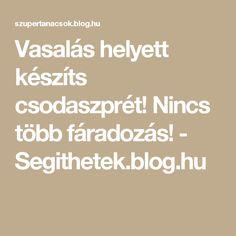 Vasalás helyett készíts csodaszprét! Nincs több fáradozás! - Segithetek.blog.hu