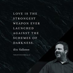 """Love is the strongest weapon ever launched against the schemes of darkness."" // We're excited to have Kris Vallotton speak at Heaven Come Conference in May 2016. Learn more at bethelmusic.com/heavencome ‪#‎HeavenCome2016‬"