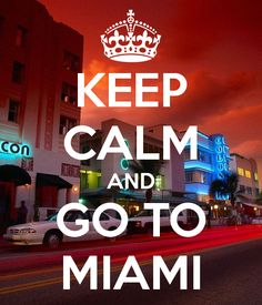 miami+travel+posters | KEEP CALM AND GO TO MIAMI - KEEP CALM AND CARRY ON Image Generator ...