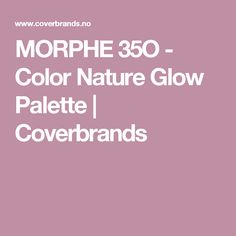 MORPHE 35O - Color Nature Glow Palette | Coverbrands
