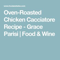 Oven-Roasted Chicken Cacciatore Recipe  - Grace Parisi   Food & Wine