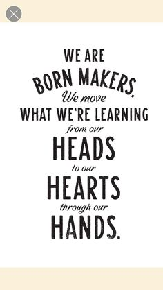 """""""We are born makers. We move what we're learning from our heads to our hearts through our hands. Favorite Words, Favorite Quotes, Brene Brown Rising Strong, Brene Brown Zitate, Quotes To Live By, Me Quotes, Quick Quotes, Attitude Quotes, Hand Quotes"""