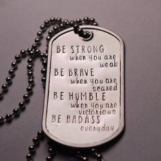 BE STRONG when you are weak, brave when you are scared... - Stainless Steel Dog Tag and Ball Chain Necklace / Keychain
