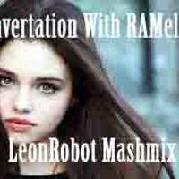 Convertation With RAMelia LeonRobot Mashmix by LeonRobot on SoundCloud