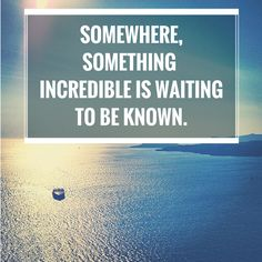 """""""Somewhere, something incredible is waiting to be known.""""  ― Carl Sagan.  Click on this image to see the biggest selection of life tips and positive quotes!"""