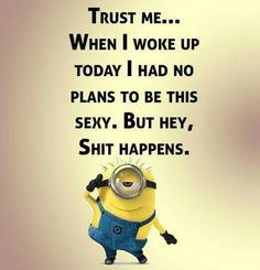 Too sexy lol Funny Cute, The Funny, Hilarious, Best Quotes, Life Quotes, Cute Minions, Funny Minion, Funny Memes, Jokes