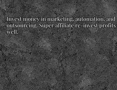 Tip #6 - Invest money in marketing, automation, and outsourcing. Super affiliate re-invest profits well.. Visit http://affiliatemarketingpdf.com/