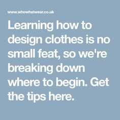 Learning how to design clothes is no small feat, so we're breaking down where to begin. Get the tips here.