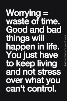 I absolutely love this. Usually I am a worrier, but this quote makes so much sense. I'll think twice before I worry next time!!
