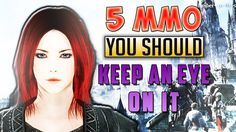 TOP 5 MMO YOU SHOULD KEEP AN EYE ON IT IN 2017 || Upcoming New MMORPG
