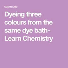 Dyeing three colours from the same dye bath- Learn Chemistry Chemistry, Third, Science, Colours, Bath, Learning, Bathing, Flag, Bathrooms