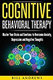 Free Kindle Book -   Cognitive Behavioral Therapy (CBT): Master Your Brain and Emotions to Overcome Anxiety, Depression and Negative Thoughts (CBT Self Help Book 1- Cognitive Behavioral Therapy)