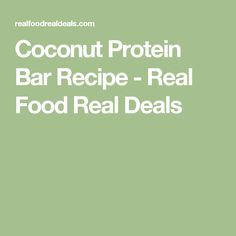 Coconut Protein Bar Recipe - Real Food Real Deals