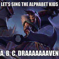 A, B, C, Draven, Eraven, Fraven, Graven, Hraven, Iraven, Jraven...